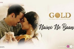 Naino Ne Baandhi Lyrics from Gold | Akshay Kumar | Mouni Roy
